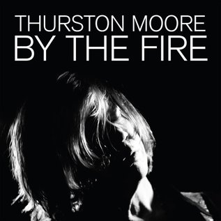 Thurston Moore - By The Fire LP