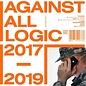 Against All Logic – 2017 - 2019 LP