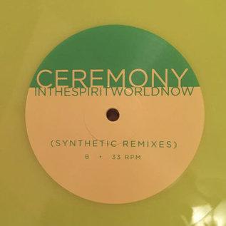 Ceremony – In The Spirit World Now (Synthetic Remixes) LP neon yellow vinyl