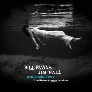 Bill Evans, Jim Hall – Undercurrent (The Stereo & Mono Versions) LP