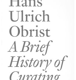 A Brief History of Curating by Hans Ulrich Obrist
