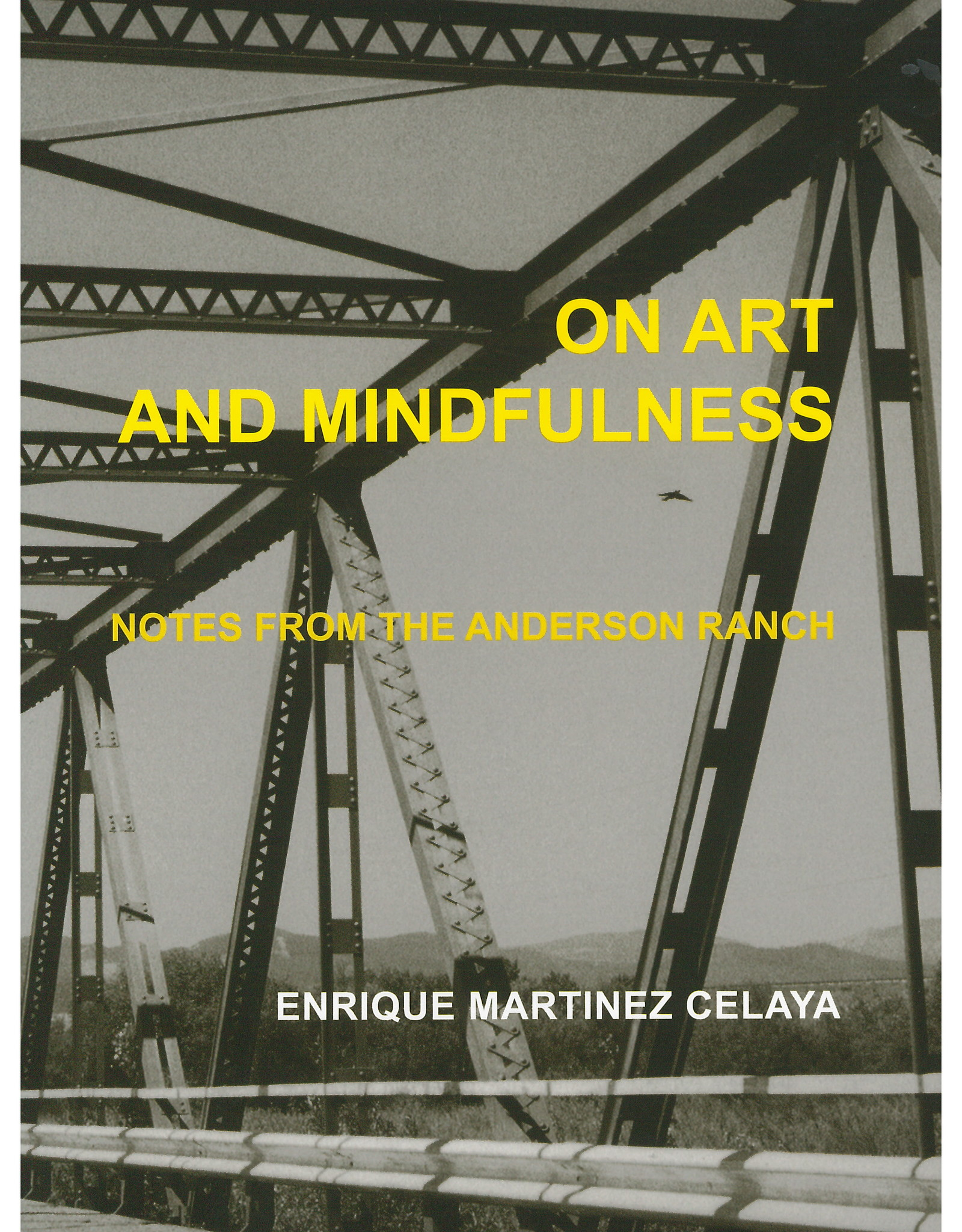 On Art and Mindfulness Notes from the Anderson Ranch / Enrique Martinez Celaya