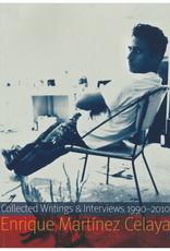 Enrique Martínez Celaya: Collected Writings and Interviews, 1990-2010 /  Enrique Martínez Celaya