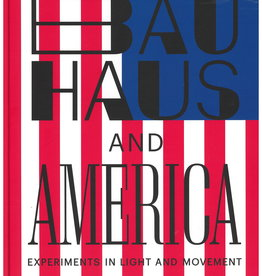 Bauhaus and America: Experiments in Light and Movement by Hermann Arnhold