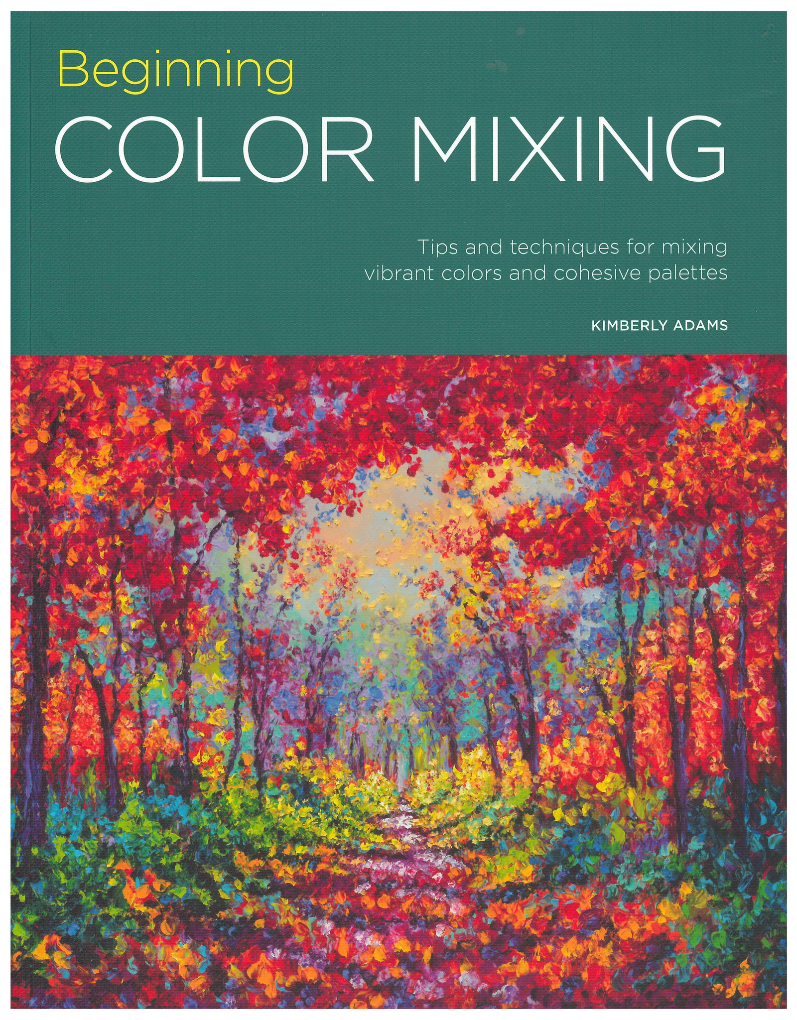 Portfolio: Beginning Color Mixing: Tips and Techniques for Mixing Vibrant Colors and Cohesive Palettes / Walter Foster