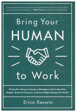 Bring Your Human to Work: 10 Surefire Ways to Design a Workplace That Is Good for People, Great for Business, and Just Might Change the World Bring Your Human to Work: 10 Surefire Ways to Design a Workplace That Is Good for People, Great for Business, an