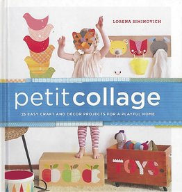 Petit Collage: 25 Easy Craft & Decor Projects