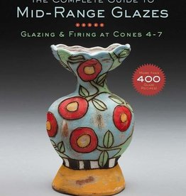 Complete Guide to Mid-Range Glazes by John Britt