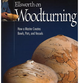 Ellsworth on Woodturning: How a Master Creates Bowls, Pots, and Vessels by David Ellsworth