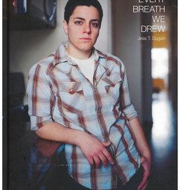 Every Breath We Drew / Jess T Dugan