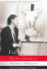 Full Bloom: The Art and Life of Georgia O'Keeffe / Hunter Drohojowska-Philp
