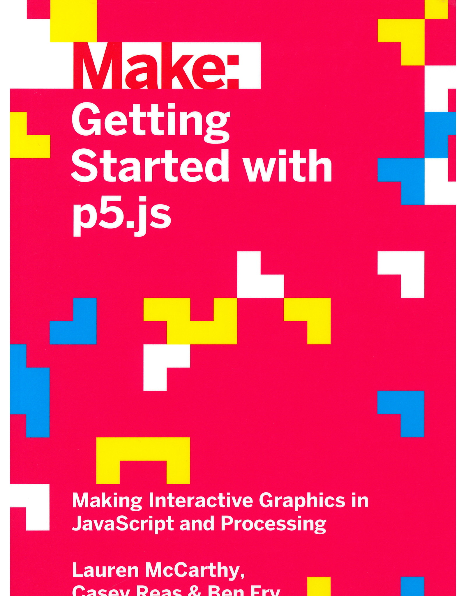 Getting Started with P5.Js / Lauren McCarthy and Casey Reas