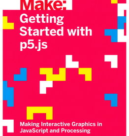 Getting Started with P5.Js by Lauren McCarthy and Casey Reas