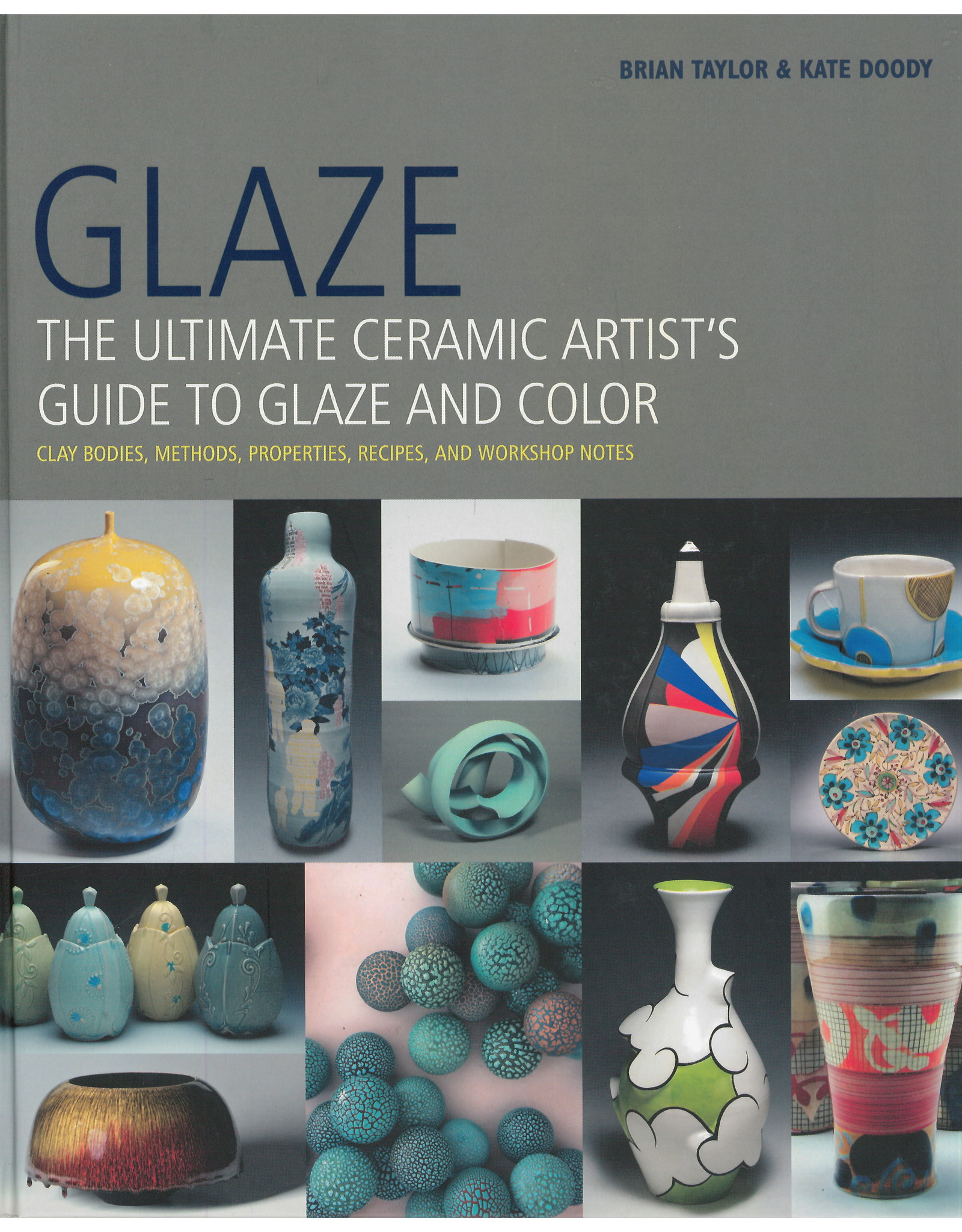 Glaze: The Ultimate Guide to Glaze & Color / Brian Taylor
