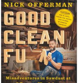 Good Clean Fun: Misadventures in Sawdust at Offerman Woodshop by Nick Offerman