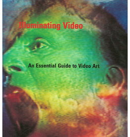 Illuminating Video Essential Guide to Video Art by Sally Jo Fifer