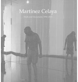Martinez Celaya: Work and Documents 1990-2015 by Daniel A. Siedell