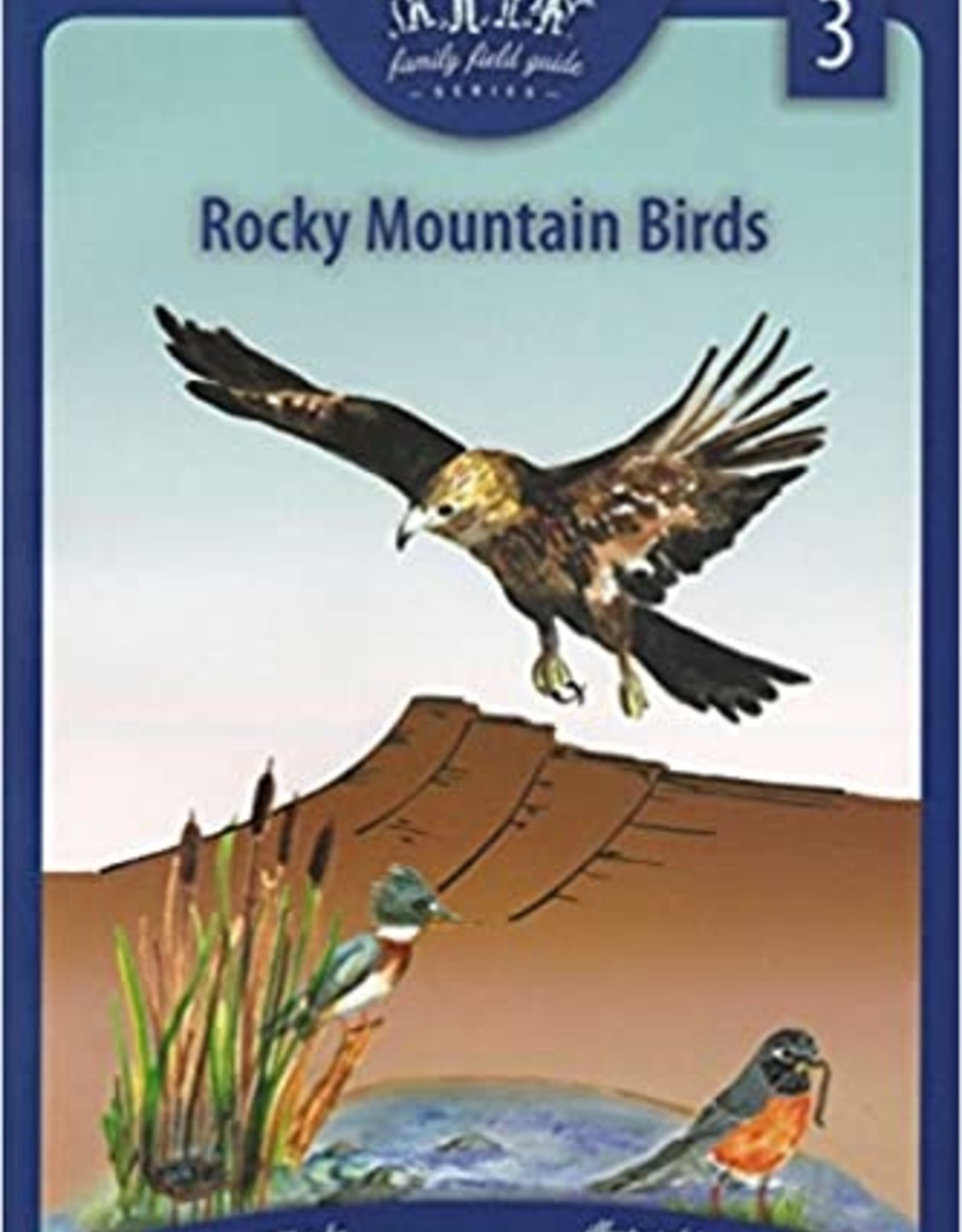 Rocky Mountain Birds: Family Field Guide Series, Volume 3   / Garrick Pfaffman and Hilary Forsyth