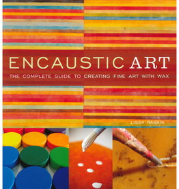 Encaustic Art: Complete Guide to Creating Fine Art With Wax by Lissa Rankin