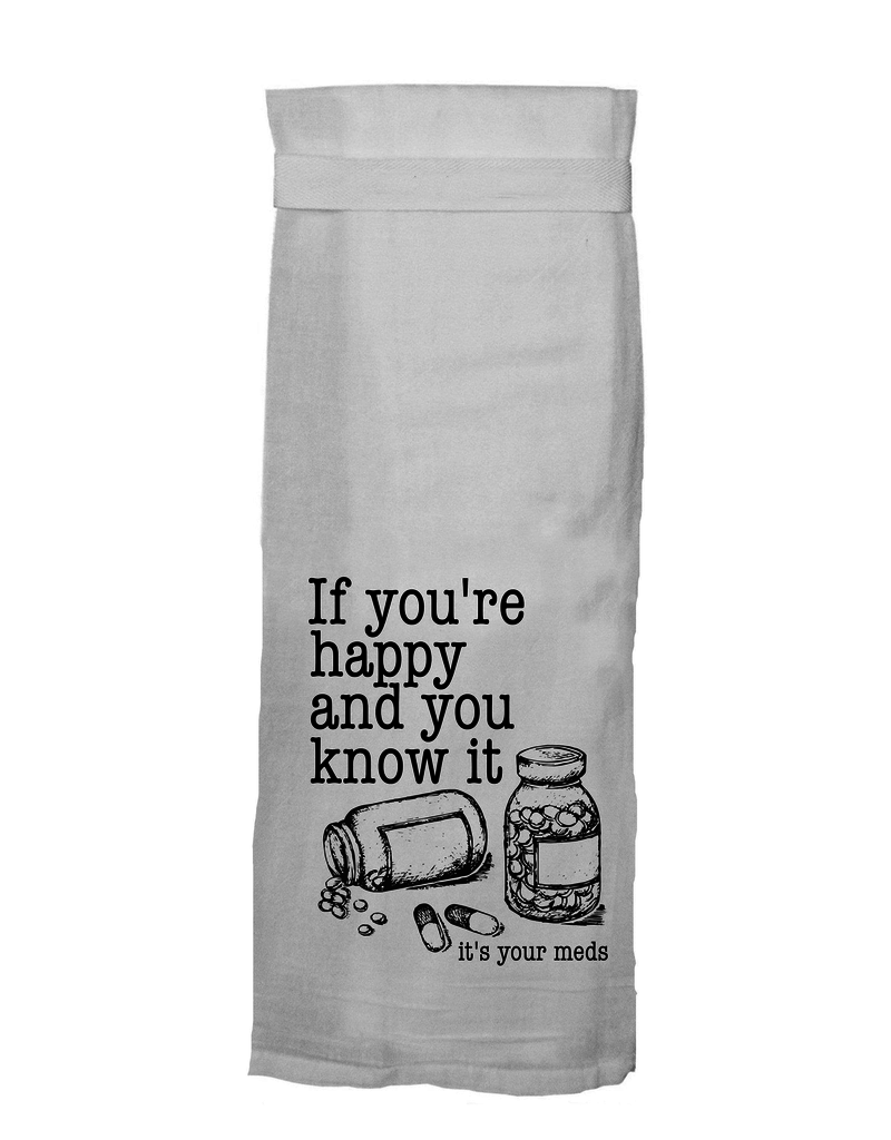 Twisted Wares If You're Happy..It's Your Meds Towel