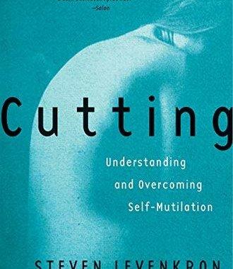 Cutting: Understanding and Overcoming Self-Mutilation