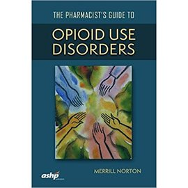 The Pharmacist's Guide To Opioid Use Disorders