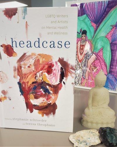 Headcase: LBGTQ Writers  & Artists on Mental Health & Wellness