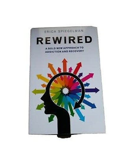 Rewired- A Bold New Approach to Addiction