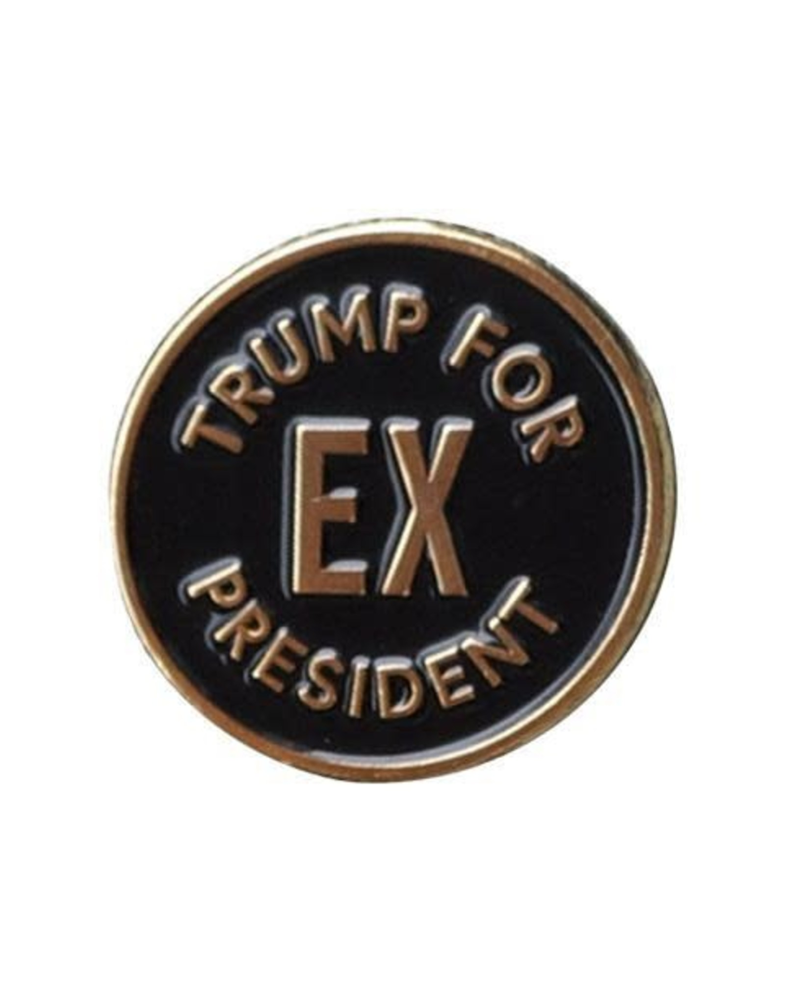 And Here We Are And Here We Are | Trump for Ex President Pin