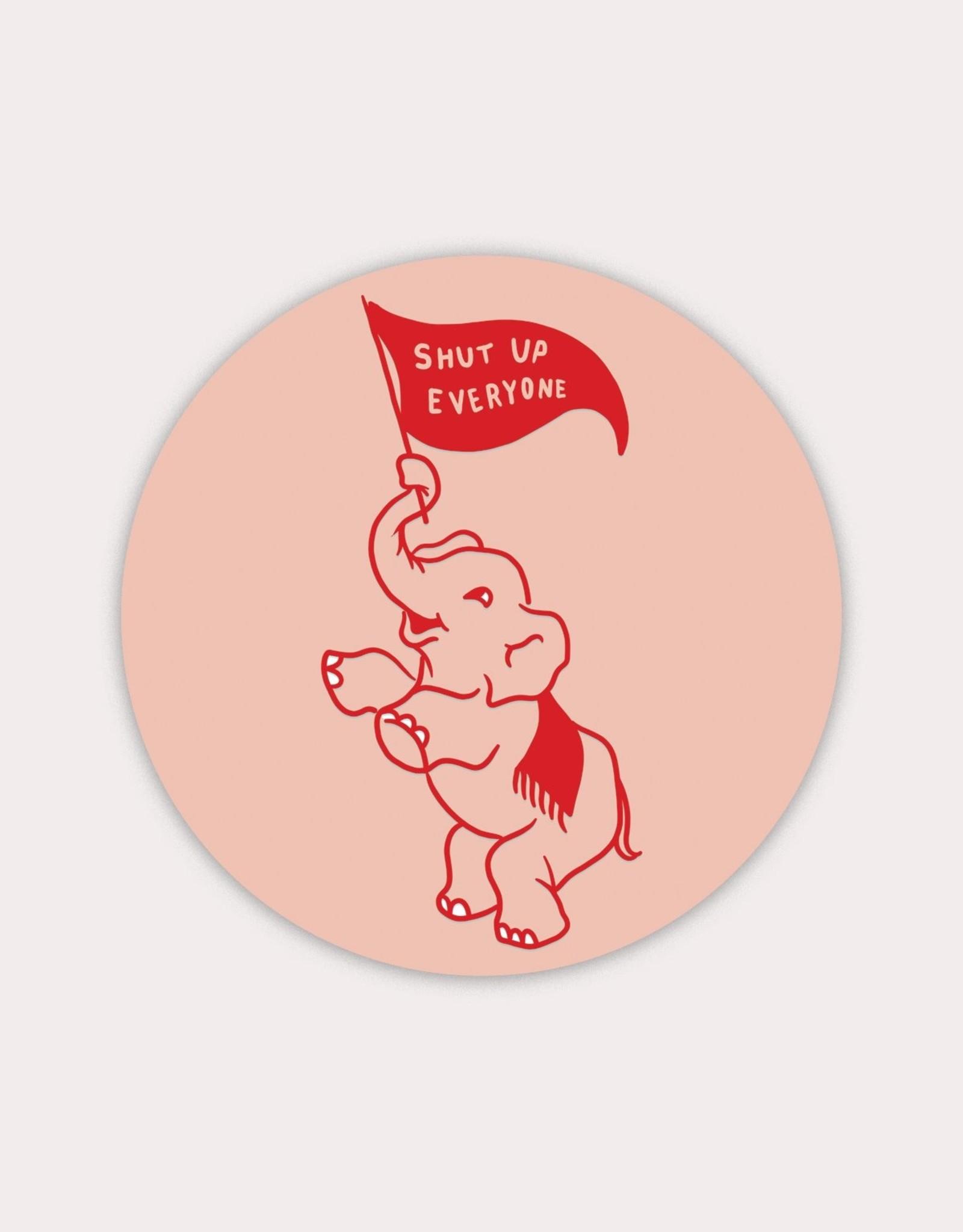 Stay Home Club Stay Home Club | Shut Up Everyone Sticker