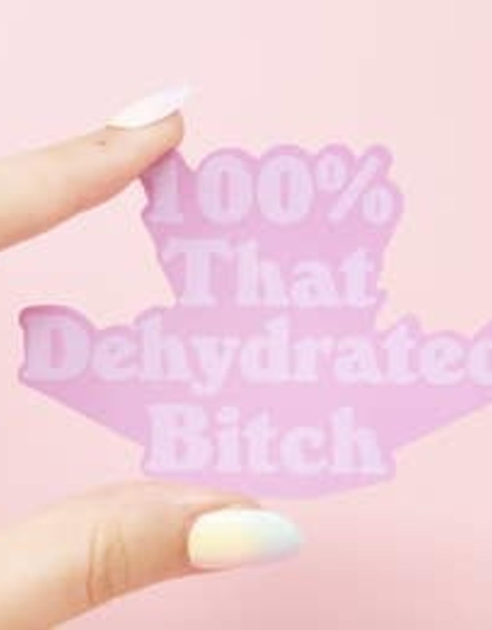 Made Au Gold Made Au Gold   100% That Dehydrated Bitch Sticker