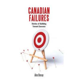 Canadian Failures: Stories of Building Toward Success by Alex Benay