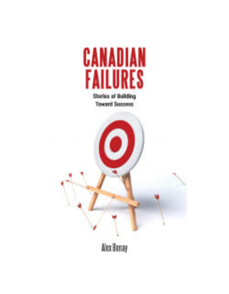 Canadian Failures: Stories of Building Toward Success by Alex Benay