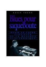 Blues pour saqueboute: Hugh Le Caine, pionnier de la musique electronique