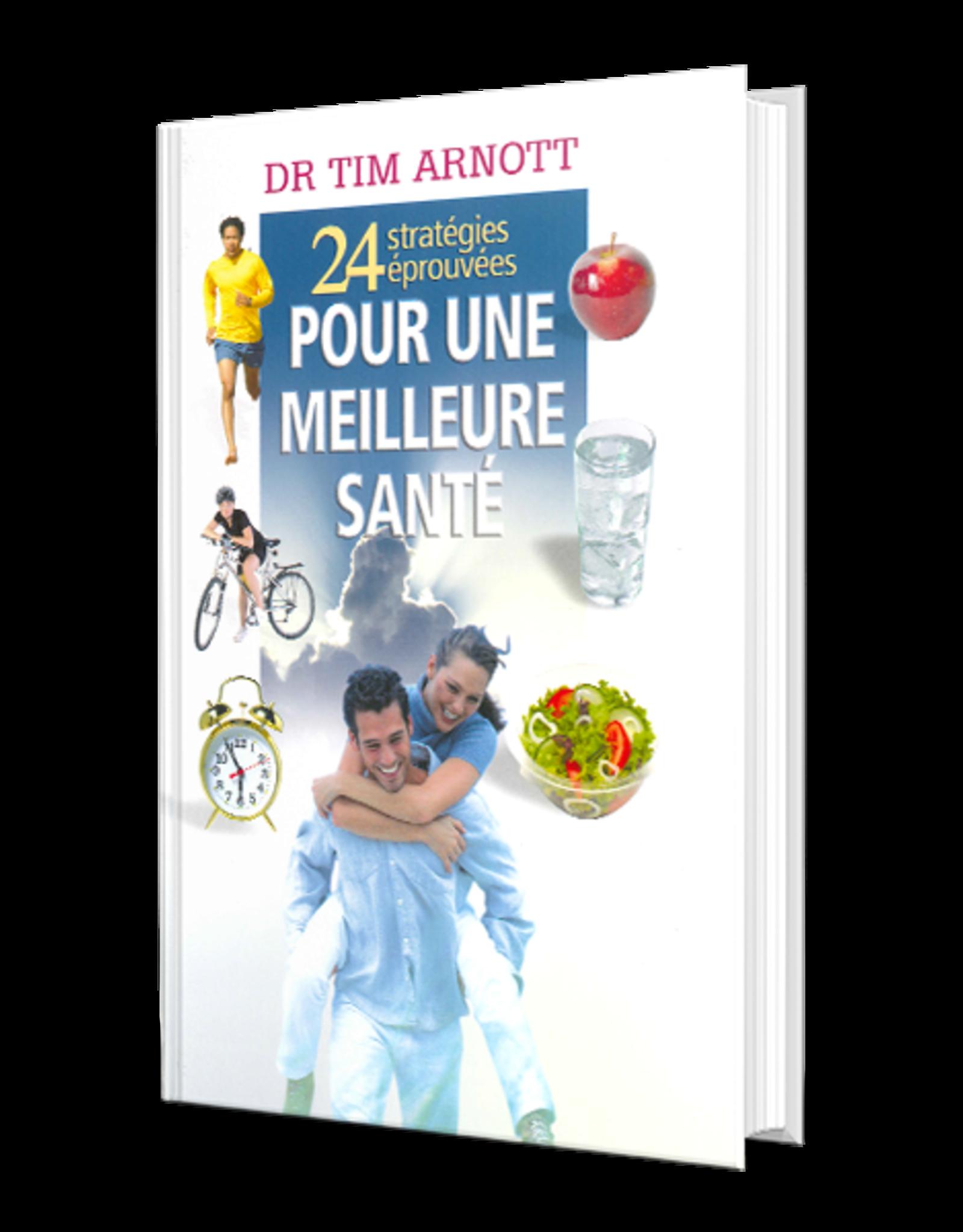 Dr. Tim Arnott 24 Stratégies éprouvée pour une meilleure santé