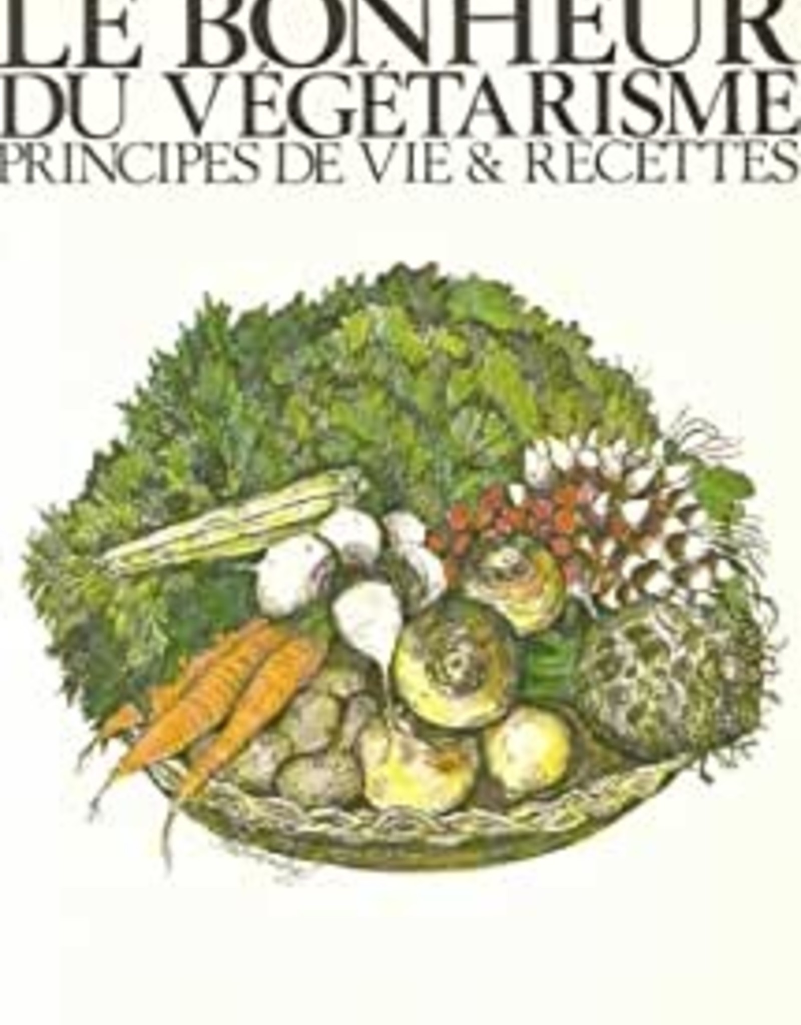 Danièle Starenkyj Le bonheur du végétarisme - Principes de vie et recettes