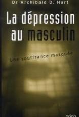 Dr Archibald D. Hart La dépression au masculin - une soufrance masquée