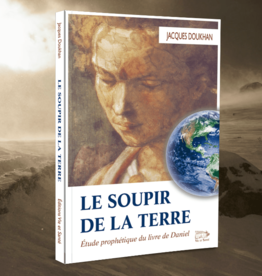 Jacques Doukhan Le soupir de la terre - Étude prophétique du livre de Daniel