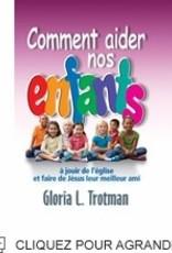 Gloria L. Trotman Comment aider nos enfants