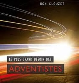 Ron Clouzet Le plus grand besoin des adventistes