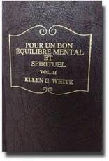 Ellen G.White Pour un bon équilibre mental et spirituel volume II
