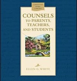 Ellen G.White Counsels to Parents, Teachers and Students