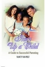 Nancy Van Pelt Train Up a Child - A Guide to Successful Parenting