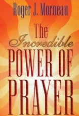 Roger Morneau The Incredible Power of Prayer