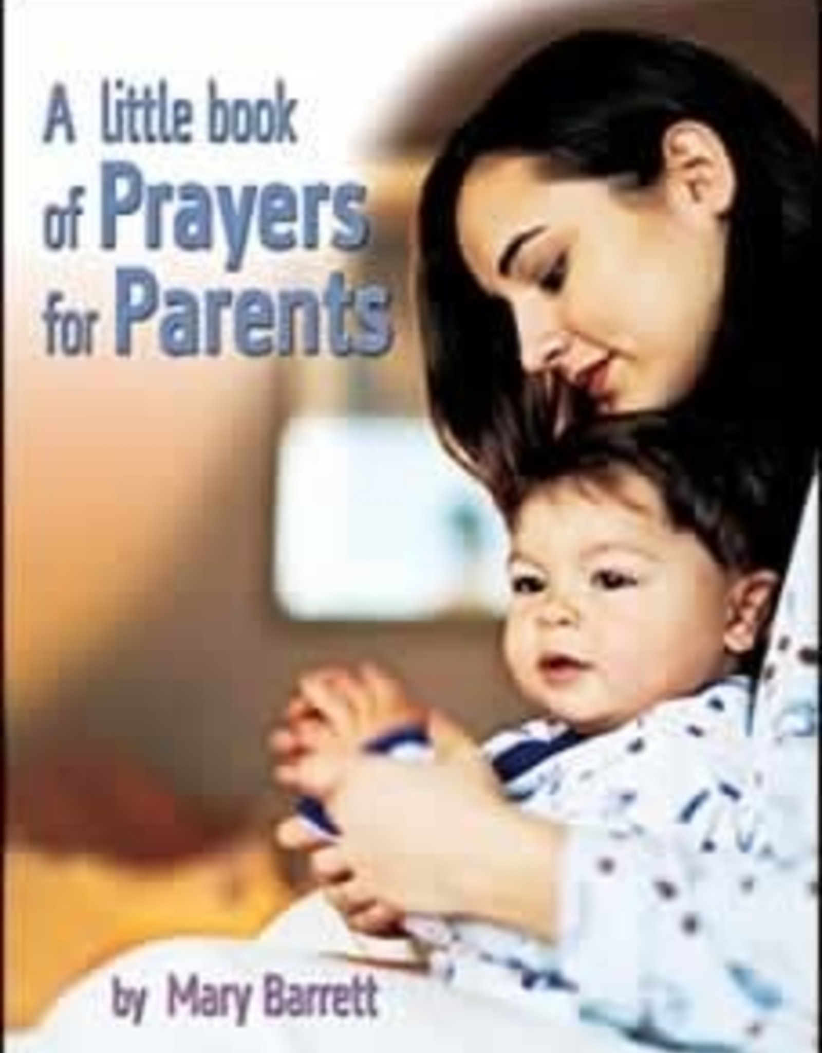 Mary Barrett A little Book of Prayer for Parents
