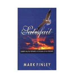 Mark A. Finley Satisfait- Comment Dieu peut répondre à vos besoins les plus profonds