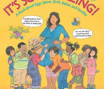It's So Amazing: A Book about Eggs, Sperm, Birth, Babies, and Families