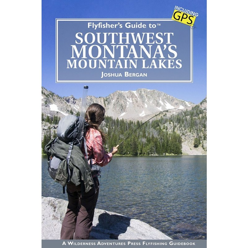 Fly Fishers Guide to Southwest Montana's Mountain Lakes