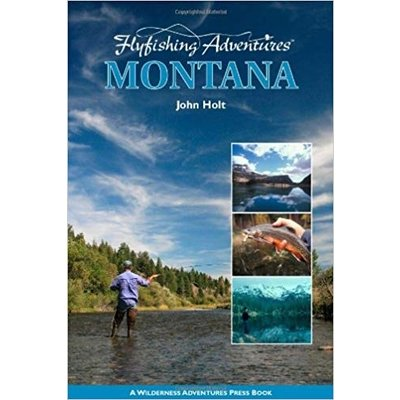 Fly Fishing Adventures - Montana by John Holt