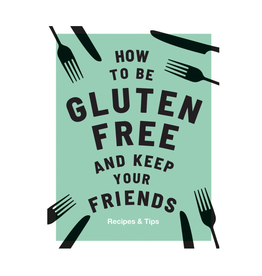RST - How to Be Gluten Free and Keep Friends
